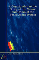 A Contribution To The Study Of The Nature And Origin Of The Bence Jones Protein (Paperback)