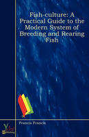 Fish-Culture: A Practical Guide to the Modern System of Breeding and Rearing Fish (Paperback)
