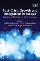 Post-Crisis Growth and Integration in Europe: Catching-up Strategies in CESEE Economies (Hardback)