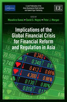 Implications of the Global Financial Crisis for Financial Reform and Regulation in Asia - ADBI series on Asian Economic Integration and Cooperation (Hardback)