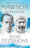 Mawson: And the Ice Men of the Heroic Age: Scott, Shackleton and Amundsen (Paperback)
