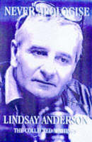 Never Apologize: The Collected Writings of Lindsay Anderson (Hardback)