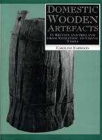 Domestic Wooden Artefacts: In Britain and Ireland from Neolithic to Viking Times (Hardback)