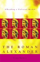 The Roman Alexander: Reading a Cultural Myth - Exeter Studies in History (Hardback)