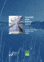 Sustainable Urban Drainage Systems: Design Manual for England and Wales: Design Manual for England and Wales - CIRIA C552 (Paperback)