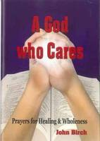 A God Who Cares: Prayers for Healing & Wholeness (Paperback)