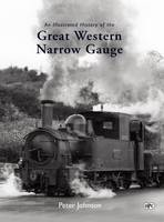 An Illustrated History of the Great Western Narrow Gauge (Hardback)
