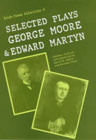 Selected Plays of George Moore and Edward Martyn - Irish Drama Selections 8 (Hardback)
