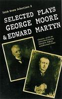 Selected Plays of George Moore and Edward Martyn - Irish Drama Selections 8 (Paperback)