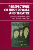 Perspectives on Irish Drama and Theatre - Irish Literary Studies 33 (Hardback)