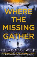 Where the Missing Gather: 'Helen Sedgwick saw into the future and that future is now!' Lemn Sissay, author of My Name Is Why (Paperback)