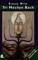 Tri Mochyn Bach - Enilydd Medal Ryddiaith Eisteddfod Genedlaethol Cymru Llanelli 2000 (Paperback)