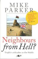 Neighbours from Hell? - English Attitudes to the Welsh (Paperback)