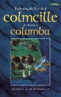 Exploring the World of Colmcille: also Known as Columba - Exploring (Paperback)