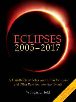 Eclipses 2005-2017: A Handbook of Solar and Lunar Eclipses, and Other Rare Astronomical Events (Paperback)