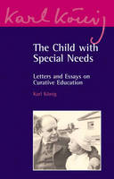 The Child with Special Needs: Letters and Essays on Curative Education - Karl Koenig Archive 4 (Paperback)