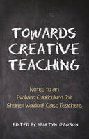 Towards Creative Teaching: Notes to an Evolving Curriculum for Steiner Waldorf Class Teachers (Paperback)