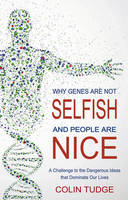 Why Genes Are Not Selfish and People Are Nice: A Challenge to the Dangerous Ideas that Dominate our Lives (Paperback)