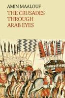 The Crusades Through Arab Eyes - Saqi Essentials (Paperback)