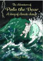 The The Adventure of polo the Bear: a story of climate change (Paperback)