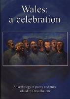 Wales - A Celebration, An Anthology of Poetry and Prose (Paperback)
