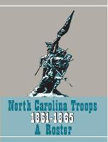 North Carolina Troops 1861-1865: A Roster, Volume 21: Militia and Home Guard - North Carolina Troops, 1861-1865: A Roster (Hardback)
