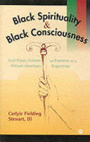 Black Spirituality And Black Consciousness: Soul Force, Culture and Freedom in the African-American Experience (Paperback)