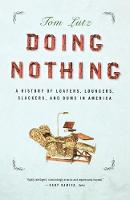 Doing Nothing: A History of Loafers, Loungers, Slackers, and Bums in America (Paperback)