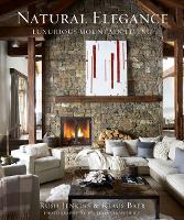 Natural Elegance: Luxurious Mountain Living (Hardback)
