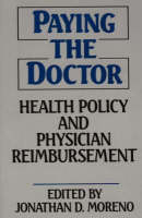 Paying the Doctor: Health Policy and Physician Reimbursement (Hardback)