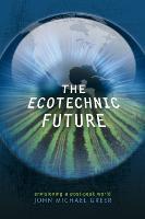 The Ecotechnic Future: Envisioning a Post-Peak World (Paperback)