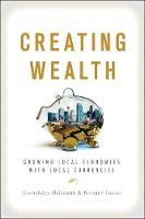 Creating Wealth: Growing Local Economies with Local Currencies (Paperback)