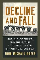 Decline and Fall: The End of Empire and the Future of Democracy in 21st Century America (Paperback)