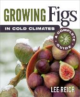 Growing Figs in Cold Climates: A Complete Guide (Paperback)