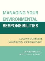 Managing Your Environmental Responsibilities: A Planning Guide for Construction and Development (Paperback)