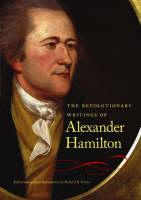 The Revolutionary Writings of Alexander Hamilton (Hardback)