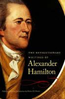 The Revolutionary Writings of Alexander Hamilton (Paperback)