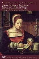 Marguerite d'Auge, Ren e Burlamacchi, and Jeanne Du Laurens: Sin and Salvation in Early Modern France: Three Women's Stories - Medieval & Renais Text Studies 515 (Paperback)