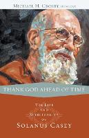 Thank God Ahead of Time: The Life and Spirituality of Solanus Casey (Paperback)