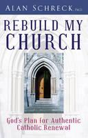 Rebuild my Church: God's Plan for Authentic Catholic Renewal (Paperback)