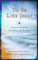 To be Like Jesus: Inspiration from the Gospel of Luke (Paperback)