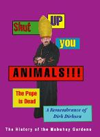 Shut Up You Animals!!! The Pope Is Dead - A Remembrance Of Dirk Dirksen: The History of the Mabuhay Gardens (Paperback)