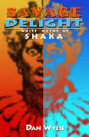 Savage delight: White myths of shaka (Paperback)