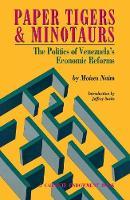 Paper Tigers and Minotaurs: The Politics of Venezuela's Economic Reforms (Paperback)