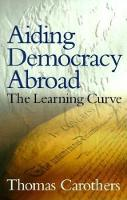 Aiding Democracy Abroad: The Learning Curve (Paperback)
