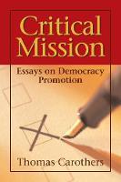 Critical Mission: Essays on Democracy Promotion (Hardback)