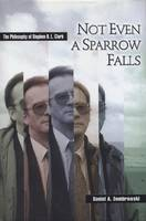Not Even a Sparrow Falls: The Philosophy of Stephen R.L.Clark (Hardback)