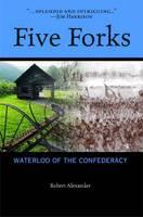 Five Forks: Waterloo of the Confederacy (Hardback)