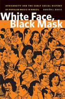 White Face, Black Mask: Africaneity and the Early Social History of Popular Music in Brazil (Paperback)