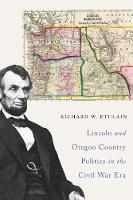 Lincoln and Oregon Country Politics in the Civil War Era (Paperback)